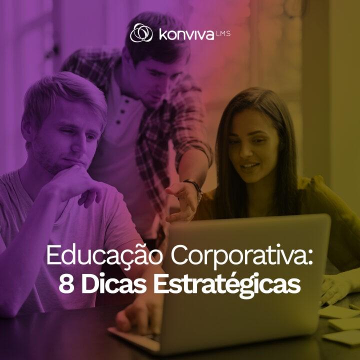 Educação Corporativa: 8 Dicas Estratégicas