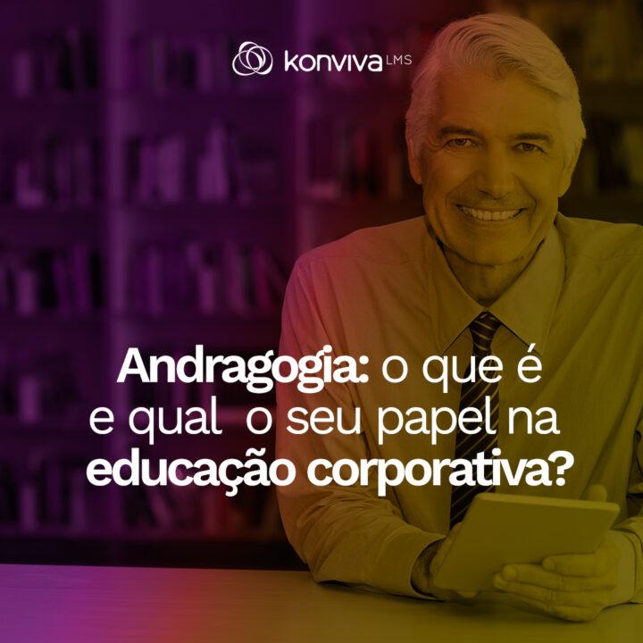 Andragogia: o que é e qual o seu papel na educação corporativa?